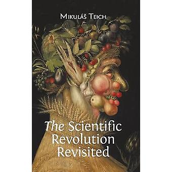 The Scientific Revolution Revisited by Teich & Mikul