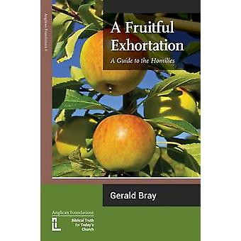 A Fruitful Exhortation A Guide to the Homilies by Bray & Gerald L.