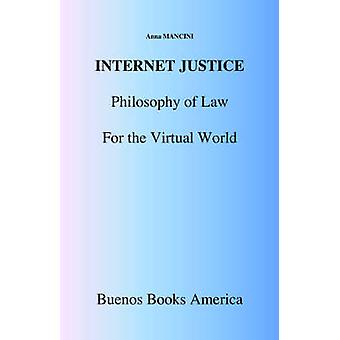 Internet Justice Philosophy of Law for the Virtual World by Mancini & Anna