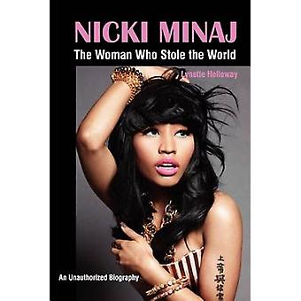 Nicki Minaj The Woman Who Stole the World von Holloway & Lynette