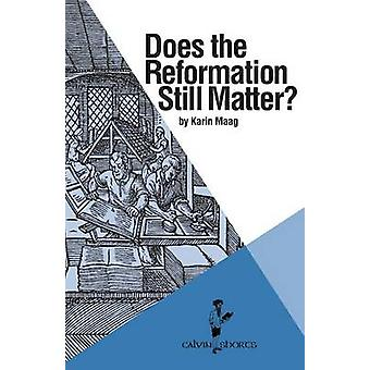 Does the Reformation Still Matter by Maag & Karin