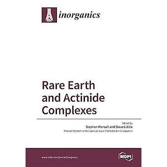 Rare Earth and Actinide Complexes by Mansell & Stephen