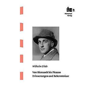 Von Bismarck Bis Picasso by Uhde & Wilhelm