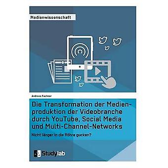 Die Transformation der Medienproduktion der Videobranche durch YouTube Social Media und MultiChannelNetworksNicht lnger in die Rhre gucken by Fachner & Andreas