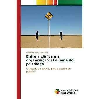 Entre a clnica e a organizao O dilema do psiclogo by Barbosa de Faria Andria