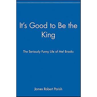 Its Good to Be the King The Seriously Funny Life of Mel Brooks by Parish & James Robert