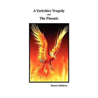 A Yorkshire Tragedy and The Phoenix by Middleton & Thomas