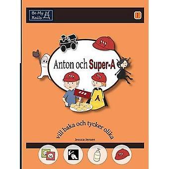 Anton Och SuperA VILL Baka Och Tycker Olika by Jensen & Jessica