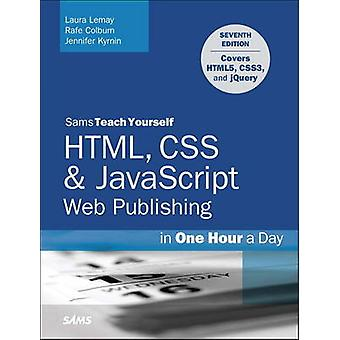 HTML CSS  JavaScript Web Publishing in One Hour a Day Sams Teach Yourself Covering HTML5 CSS3 and jQuery by Laura Lemay