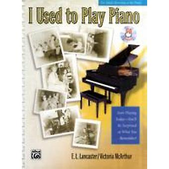 I USED TO PLAY PIANO WITH CD by Edited by E L Lancaster & Edited by Victoria McArthur