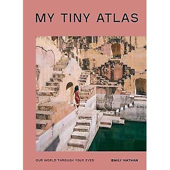 My Tiny Atlas - Our World Through Your Eyes by Emily Nathan - 97803995