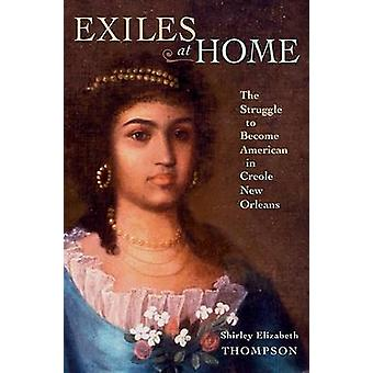 Exiles at Home - The Struggle to Become American in Creole New Orleans