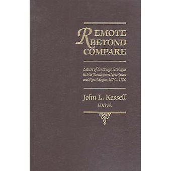 Remote Beyond Compare - Briefe von Don Diego De Vargas an seine Familie f