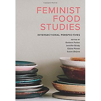 Feminist Food Studies - Intersectional Perspectives by Barbara Parker