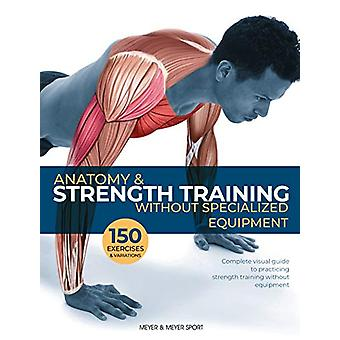 Anatomy & Strength Training - Without Specialized Equipment by Dr.