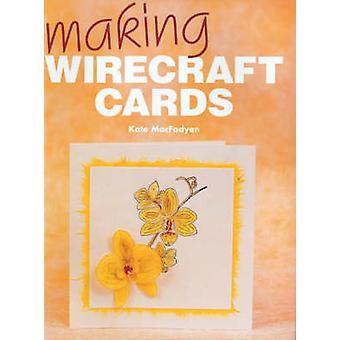 Making Wirecraft Cards by Kate MacFadyen - 9781861083937 Book