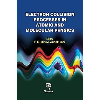 Electron Collision Processes in Atomic and Molecular Physics by Minax