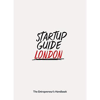 Startup Guide London - The Entrepreneur's Handbook by Startup Guide -