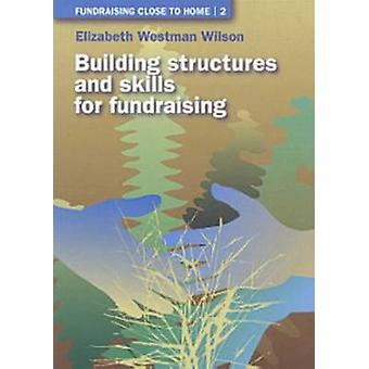 Building Structures and Skills for Fundraising by Elizabeth Westman W