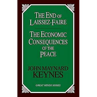 The End of LaissezFaire  The Economic Consequences of the Peace by John Maynard Keynes