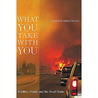 What You Take with You - Wildfire - Family and the Road Home by Theres