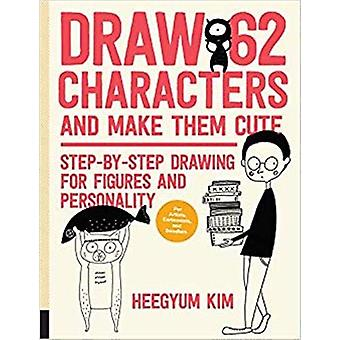 Draw 62 Characters and Make Them Cute - Step-by-Step Drawing for Figur