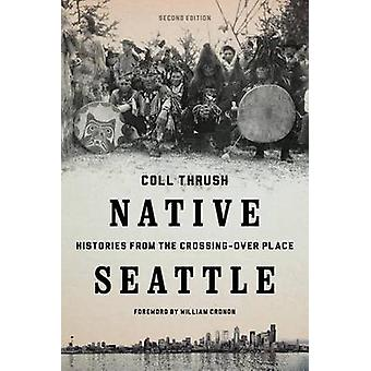 Native Seattle Histories from the CrossingOver Place di Coll Thrush & Foreword di William Cronon