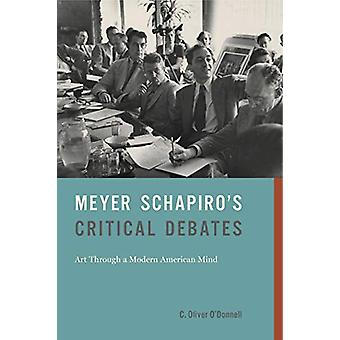 Meyer Schapiro's Critical Debates - Art Through a Modern American Mind