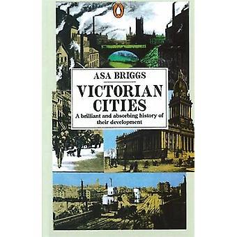 Viktoriaaniset kaupungit Manchester Leeds Birmingham Middlesbrough Melbourne London by Asa Briggs
