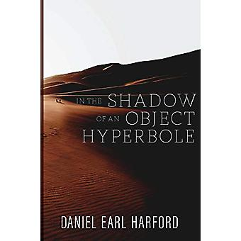 In the Shadow of an Object Hyperbole by Daniel Earl Harford - 9780578