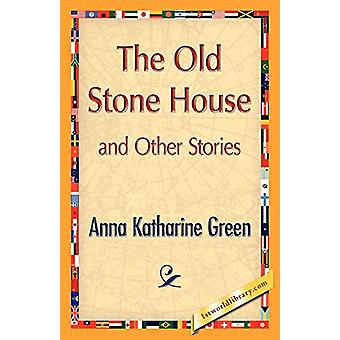 The Old Stone House and Other Stories by Anna Katharine Green - 97814