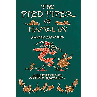 The Pied Piper of Hamelin - Illustrated by Arthur Rackham by Robert B
