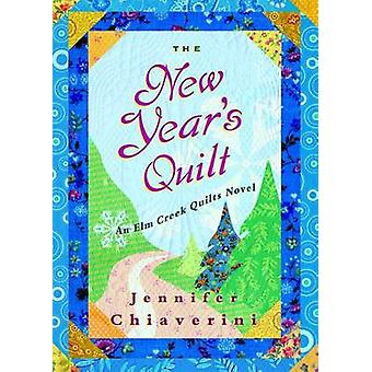 The New Year's Quilt - An ELM Creek Quilts Novel by Jennifer Chiaverin