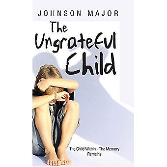 The Ungrateful Child - The Child Within - The Memory Remains by Johnso