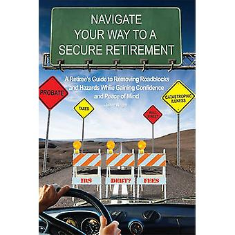 Navigate Your Way to a Secure Retirement - A Retiree's Guide to Removi
