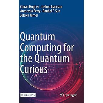 Quantum Computing for the Quantum Curious by Ciaran HughesJoshua IsaacsonAnastasia PerryRanbel F. SunJessica Turner