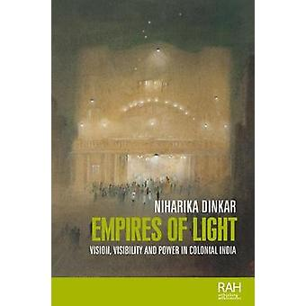 Empires of Light - Vision - Visibility and Power in Colonial India by