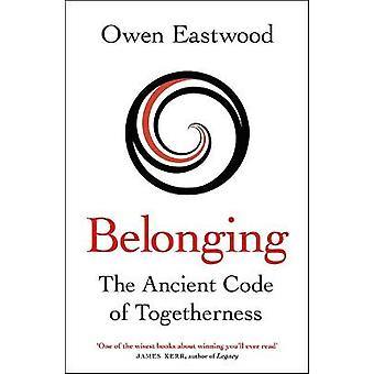 Belonging The Ancient Code of Togetherness