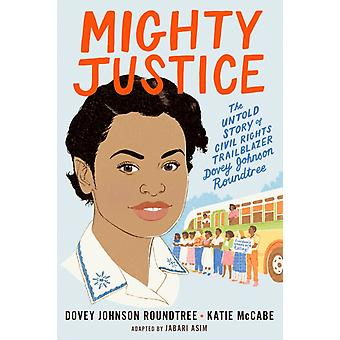Mighty Justice Young Readers Edition  The Untold Story of Civil Rights Trailblazer Dovey Johnson Roundtree by Katie McCabe & Jabari Asim