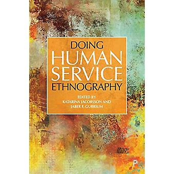 Doing Human Service Ethnography by Edited by Katarina Jacobsson & Edited by Jaber Gubrium