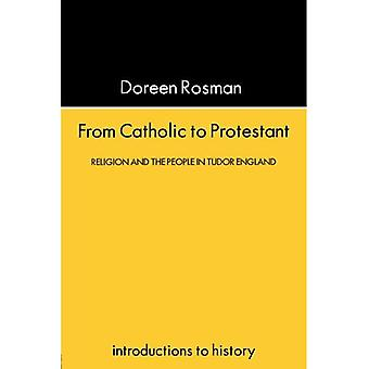 From Catholic to Protestant: Religion and the People in Tudor England (Introductions to History)
