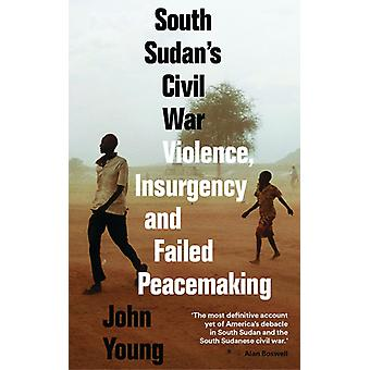 South Sudan's Civil War Violence Insurgency and Failed Peacemaking