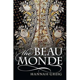 The Beau Monde - Fashionable Society in Georgian London by Hannah Grei