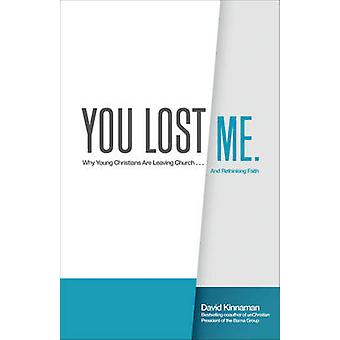 You Lost Me - Why Young Christians Are Leaving Church . . . and Rethin