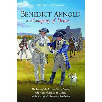 Benedict Arnold in the Company of Heroes - The Lives of the Extraordin