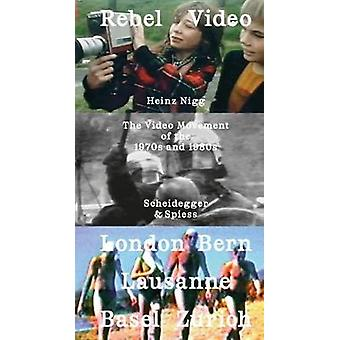 Rebel Video - The Video Movement of the 1970s and 1980s by Heinz Nigg