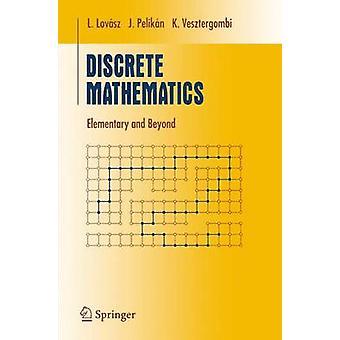 Discrete Mathematics - Elementary and Beyond by Laszlo Lovasz - Jozsef
