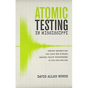 Atomic Testing i Mississippi: Dribble og søken etter atomvåpen traktaten bekreftelse i den kalde krigen ERA