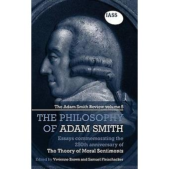 Essays on the Philosophy of Adam Smith The Adam Smith Review Volume 5 Essays Commemorating the 250th Anniversary of the Theory of Moral Sentiments by Brown & Vivienne