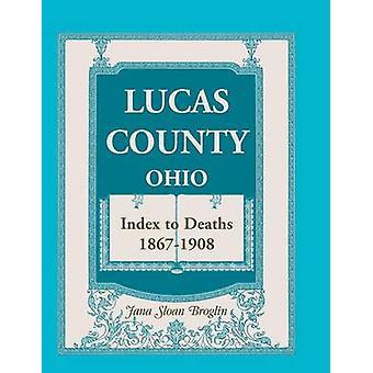 Lucas County Ohio Index till dödsfall 18671908 av Broglin & Jana Sloan